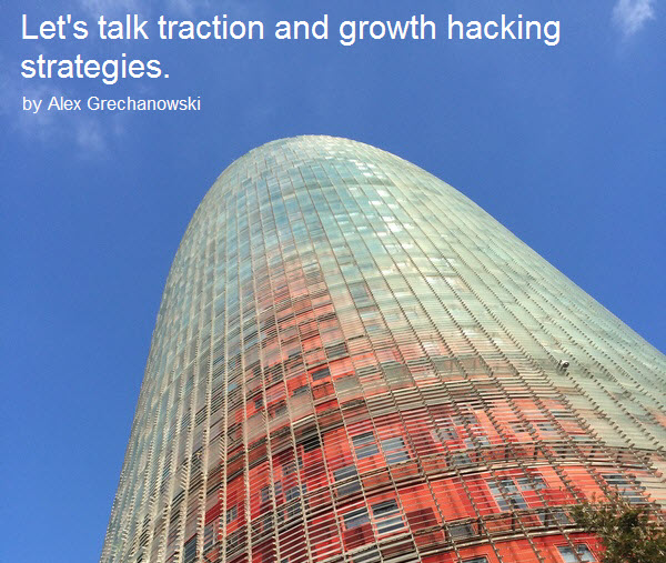 Let's talk traction and growth hacking strategies.
